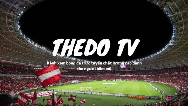 Thedo.tv - Nơi tường thuật trực tiếp những trận cầu đỉnh cao
