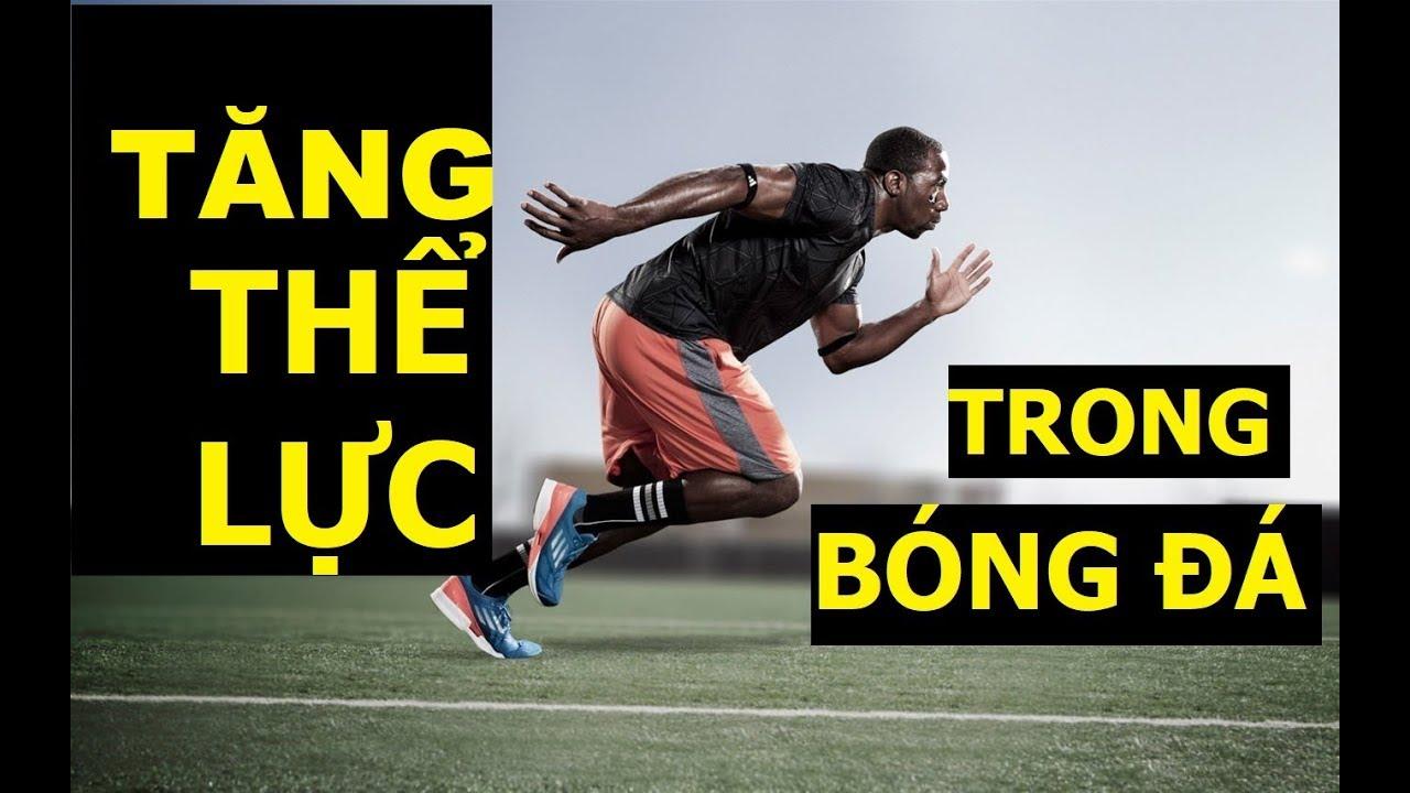 Tăng thể lực trong bóng đá cần phải thực hiện khoa học